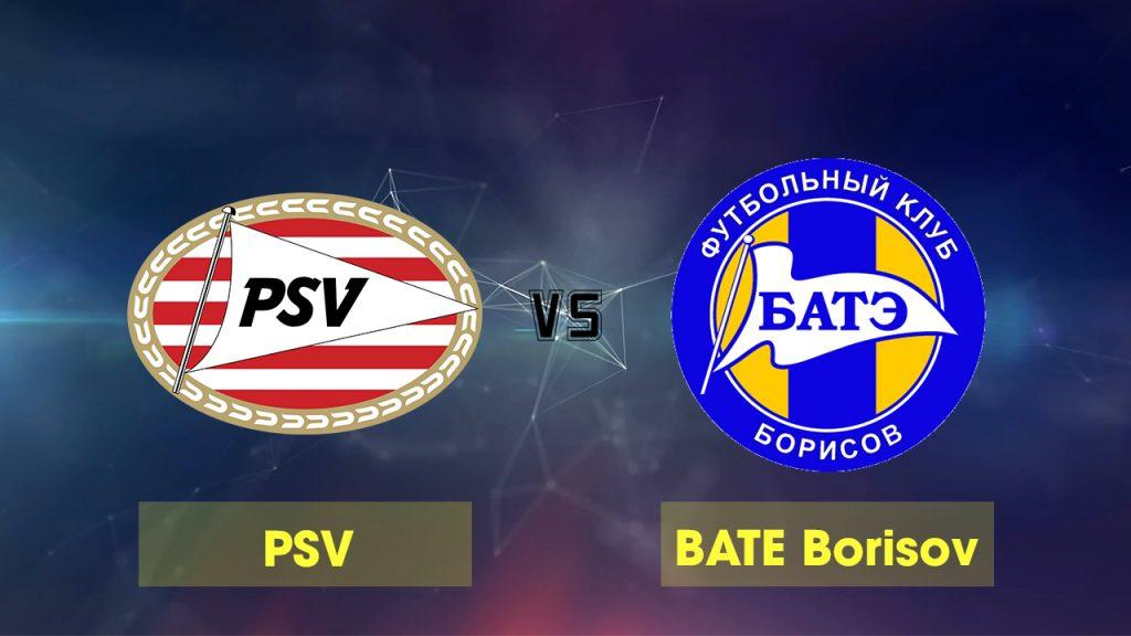 PSV Eindhoven vs BATE Borisov (02h00 ngày 30/8 - Champions League)
