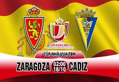 Nhận định Zaragoza vs Cadiz, 02h00 ngày 18/10: Cúp Nhà Vua TBN