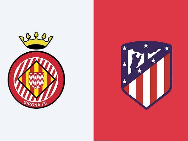 Nhận định Girona vs Atletico Madrid