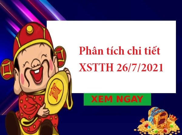 Phân tích chi tiết XSTTH 26/7/2021