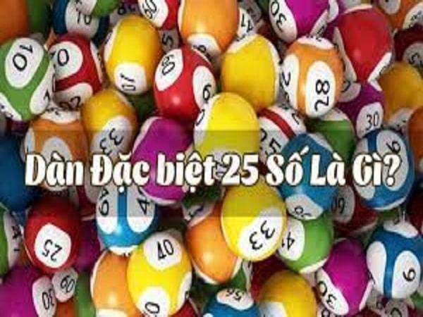 Dàn đặc biệt 25 con là gì và cách đánh dàn đề 25 số
